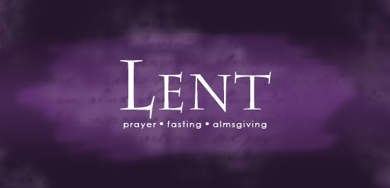 Lent: Prayer, Fasting, Almsgiving